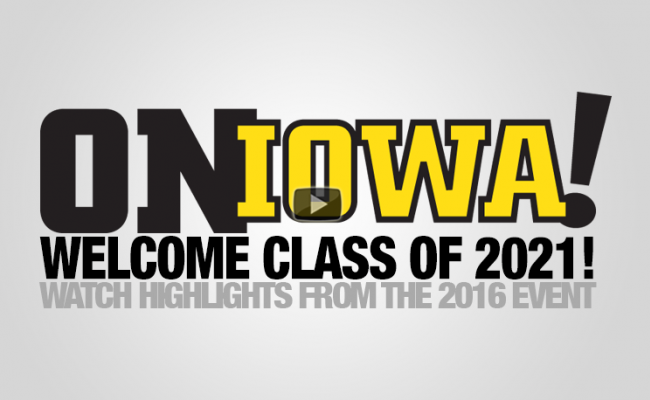 On Iowa! Welcome Class of 2021 - Watch highlights from the 2016 event.