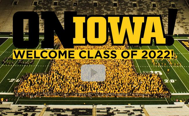 On Iowa! Welcome Class of 2022 Video.